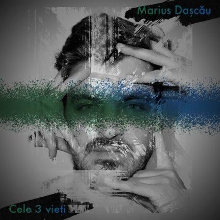 Marius Dașcău Cele 3 vieți Muzică de carantină